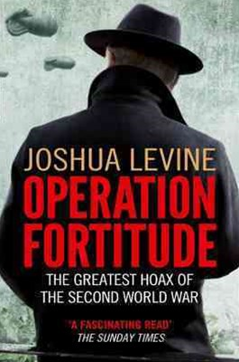 Operation Fortitude: The Greatest Hoax of the Second World War