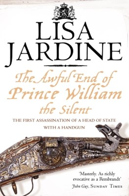 (ebook) The Awful End of Prince William the Silent: The First Assassination of a Head of State with a Hand-Gun