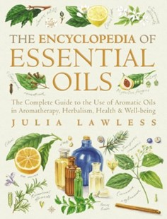 (ebook) Encyclopedia of Essential Oils: The complete guide to the use of aromatic oils in aromatherapy, herbalism, health and well-being. (Text Only) - Health & Wellbeing Alternative Health