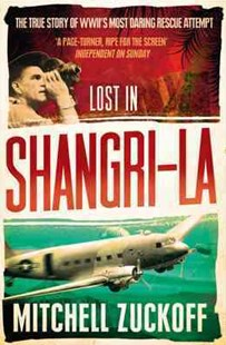 Lost In Shangri-la: Escape From a Hidden World - A True Story by Mitchell Zuckoff (9780007410958) - PaperBack - Biographies General Biographies