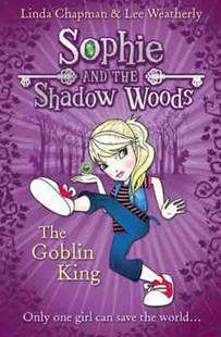 Sophie and the Shadow Woods: The Goblin King by Linda Chapman, Lee Weatherly (9780007411634) - PaperBack - Children's Fiction