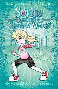 Sophie and the Shadow Woods: The Spider Gnomes by Linda Chapman, Lee Weatherly (9780007411672) - PaperBack - Children's Fiction
