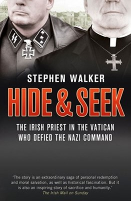 Hide and Seek: The Irish Priest in the Vatican who Defied the Nazi Command. The dramatic true story