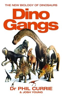 Dino Gangs: Dr Philip J CurrieGÇÖs New Science of Dinosaurs