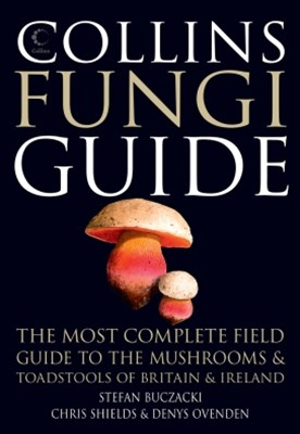 Collins Fungi Guide: The most complete field guide to the mushrooms and toadstools of Britain & Ire