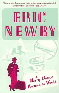 A Merry Dance Around the World by Eric Newby (9780007413546) - PaperBack - Travel Travel Writing