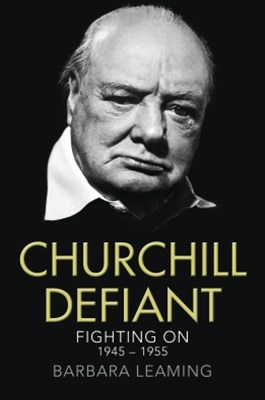 Churchill Defiant: Fighting On 1945–1955