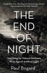 The End of Night: Searching for Natural Darkness in an Age of ArtificialLight by Paul Bogard (9780007428212) - PaperBack - Science & Technology Astronomy