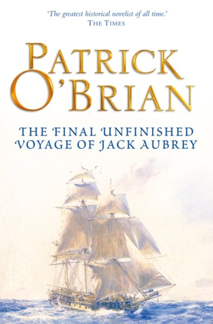 The Final, Unfinished Voyage of Jack Aubrey (Aubrey/Maturin Series, Book 21)