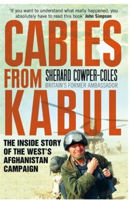 Cables from Kabul: The Inside Story of the WestGÇÖs Afghanistan Campaign