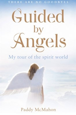 (ebook) Guided By Angels: There Are No Goodbyes, My Tour of the Spirit World