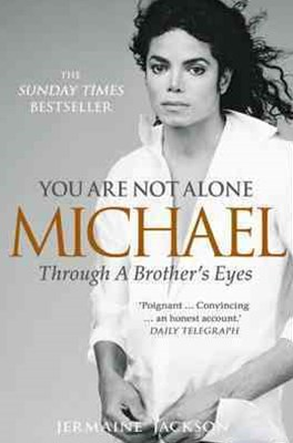 You Are Not Alone: Michael, Through a Brothers Eyes