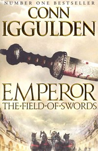 Emperor Series (3) The Field of Swords by Conn Iggulden (9780007437146) - PaperBack - Historical fiction