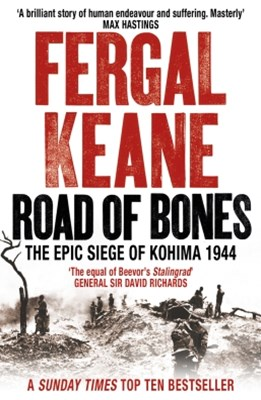 Road of Bones: The Siege of Kohima 1944 GÇô The Epic Story of the Last Great Stand of Empire