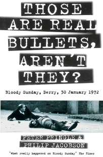 (ebook) Those Are Real Bullets, Aren't They?: Bloody Sunday, Derry, 30 January 1972 (Text Only) - History European