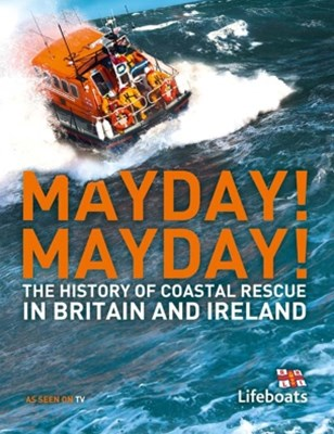 Mayday! Mayday!: The History of Sea Rescue Around BritainGÇÖs Coastal Waters