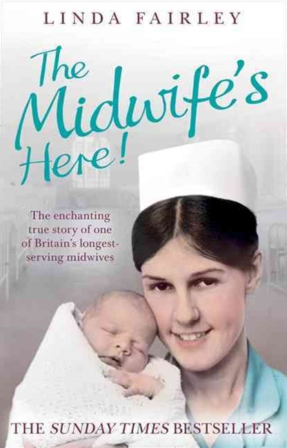 The Midwifes Here: The True Story Of Britains Longest Serving Midwife