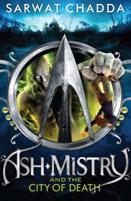 Ash Mistry and the City of Death (The Ash Mistry Chronicles, Book 2)