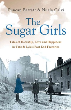 The Sugar Girls: Tales of Hardship, Love and Happiness in Tate and Lyle