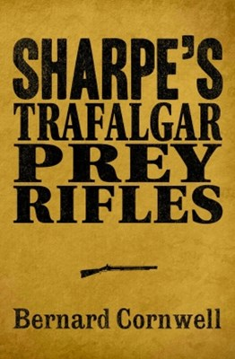 Sharpe 3-Book Collection 3: Sharpe's Trafalgar, Sharpe's Prey, Sharpe's Rifles