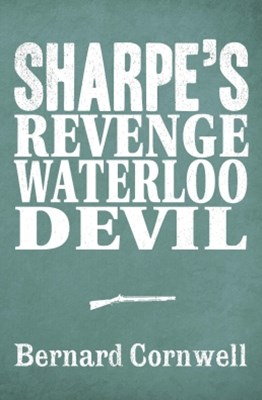Sharpe 3-Book Collection 7: SharpeGÇÖs Revenge, SharpeGÇÖs Waterloo, SharpeGÇÖs Devil
