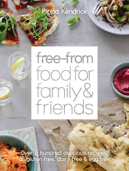 Free-From Food For Family and Friends: Over a Hundred Delicious Recipes,all Gluten-Free, Dairy-Free and Egg-Free
