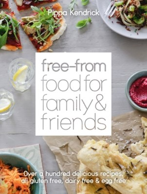 (ebook) Free-From Food for Family and Friends: Over a hundred delicious recipes, all gluten-free, dairy-free and egg-free