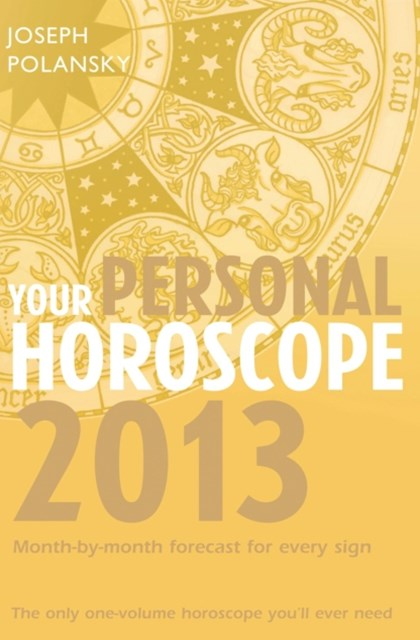 Your Personal Horoscope 2013: Month-by-month forecasts for every sign