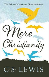 C.S. Lewis Signature Classic: Mere Christianity by C S Lewis (9780007461219) - PaperBack - Religion & Spirituality Christianity