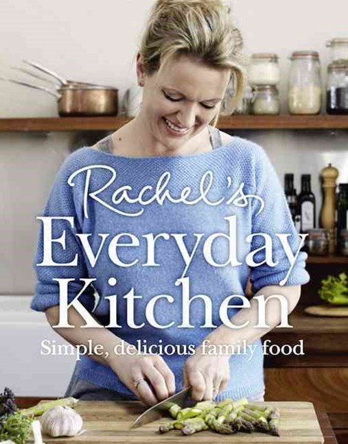 Rachel's Everyday Kitchen: How to Feed your Family Delicious, Nutritious, Affordable Food Every Day