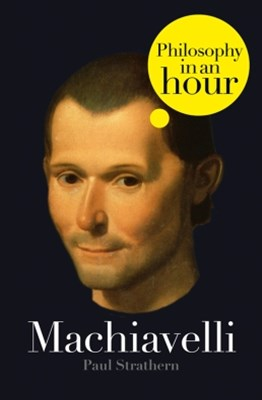 Machiavelli: Philosophy in an Hour