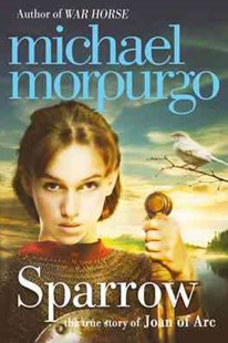 Sparrow: The Story of Joan of Arc by Michael Morpurgo (9780007465958) - PaperBack - Children's Fiction