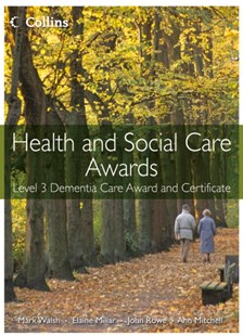 Health and Social Care Awards: Health and Social Care: Level 3 Dementia Care Award and Certificate by Mark Walsh, Ann Mitchell, Elaine Millar, John RoweQC, Elaine Millar, John Rowe, Mark Walsh (9780007468720) - PaperBack - Non-Fiction