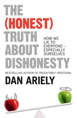 The (Honest) Truth About Dishonesty: How We Lie to Everyone – Especially Ourselves