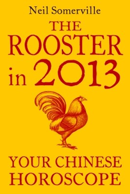 The Rooster in 2013: Your Chinese Horoscope