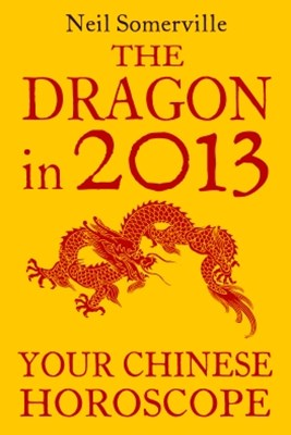 The Dragon in 2013: Your Chinese Horoscope