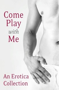 (ebook) Come Play With Me: An Erotica Collection - Romance Erotica