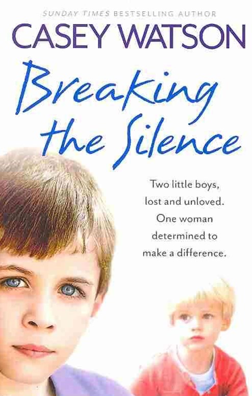 Breaking the Silence: Two Little Boys, Lost and Unloved. One Foster Carer Determined to Make a Diff