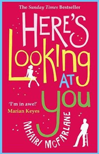 Here's Looking At You by Mhairi McFarlane (9780007488063) - PaperBack - Modern & Contemporary Fiction General Fiction