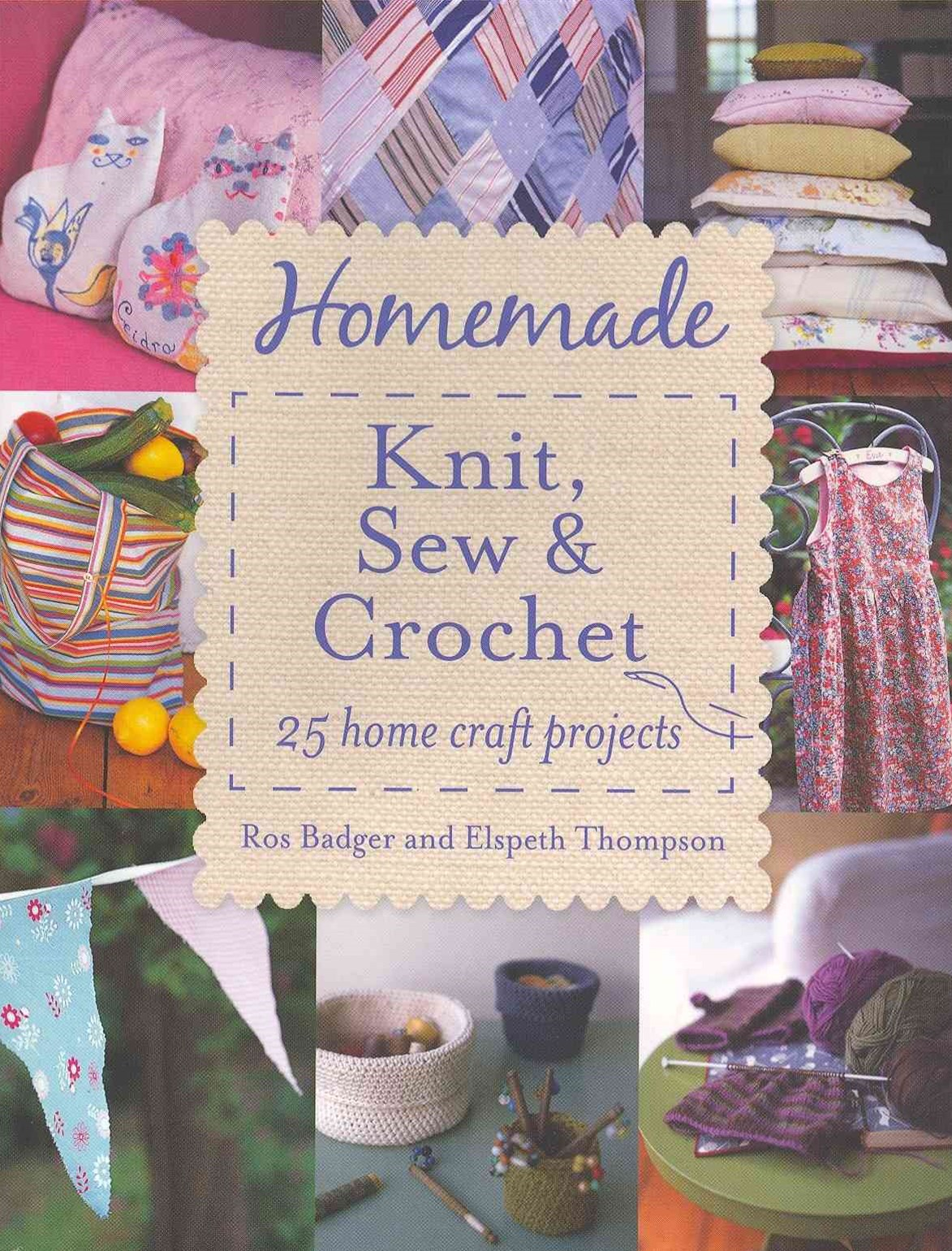 Homemade Knit, Sew and Crochet
