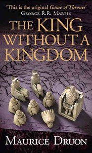 The Accursed Kings (7) - The King Without a Kingdom by Maurice Druon (9780007491384) - PaperBack - Historical fiction