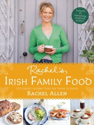 RachelGÇÖs Irish Family Food: 120 classic recipes from my home to yours