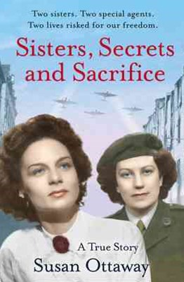 Sisters, Secrets and Sacrifice: The True Story of WWII Special Agents Eileen and Jacqueline Nearne