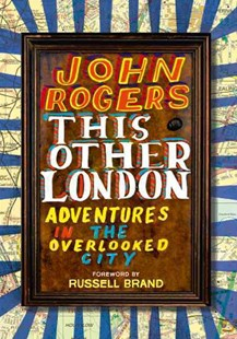 This Other London: Adventures in the Overlooked City by John Rogers, Russell Brand (9780007494279) - HardCover - Reference
