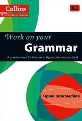 Collins Work on your Grammar - Upper Intermediate (B2)
