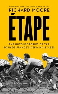 (ebook) Etape: The untold stories of the Tour de France's defining stages - Biographies Sports