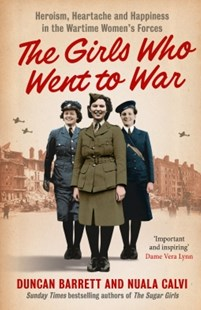 (ebook) The Girls Who Went to War: Heroism, heartache and happiness in the wartime women's forces - Biographies General Biographies