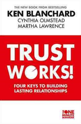 Trust Works: Four Keys to Building Lasting Relationships