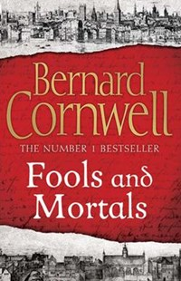 Fools and Mortals by Bernard Cornwell (9780007504114) - HardCover - Historical fiction