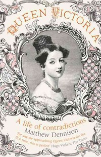 Queen Victoria: A Life of Contradictions by Matthew Dennison (9780007504558) - PaperBack - Biographies General Biographies